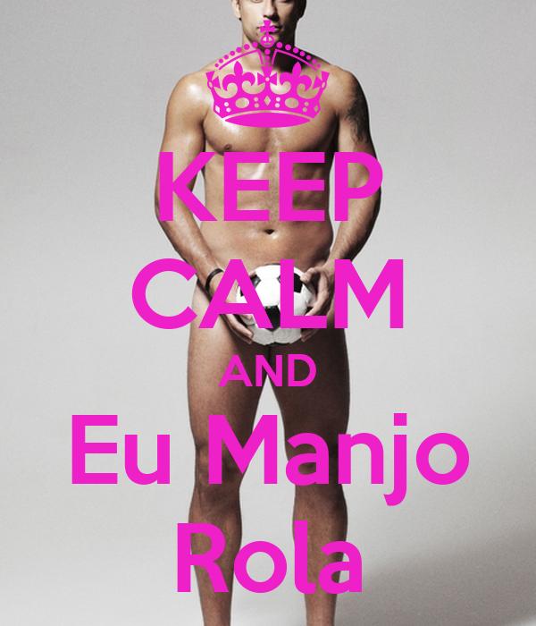 KEEP CALM AND Eu Manjo Rola