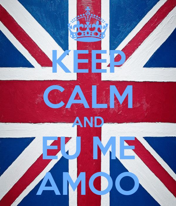 KEEP CALM AND EU ME AMOO