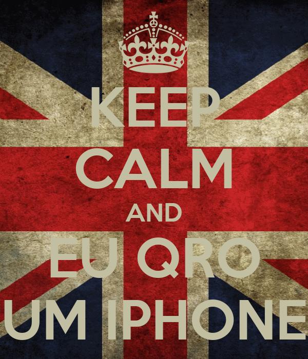 KEEP CALM AND EU QRO UM IPHONE