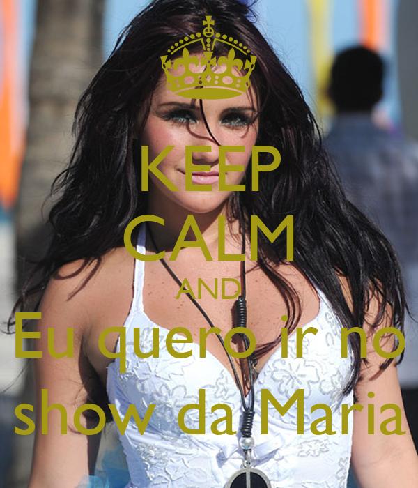 KEEP CALM AND Eu quero ir no show da Maria