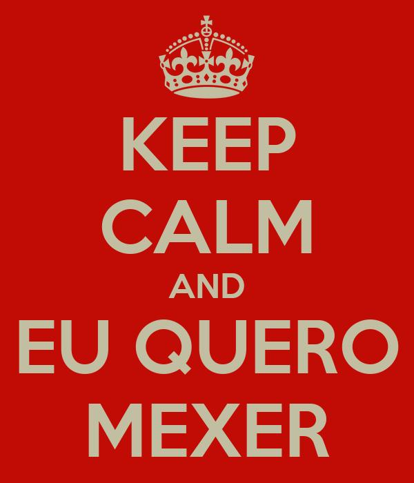KEEP CALM AND EU QUERO MEXER