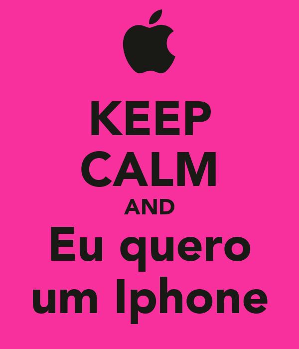 KEEP CALM AND Eu quero um Iphone