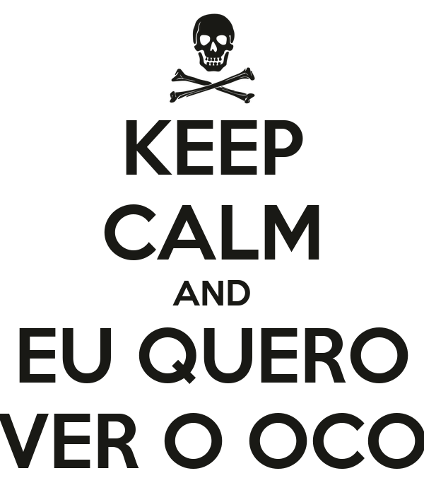 KEEP CALM AND EU QUERO VER O OCO