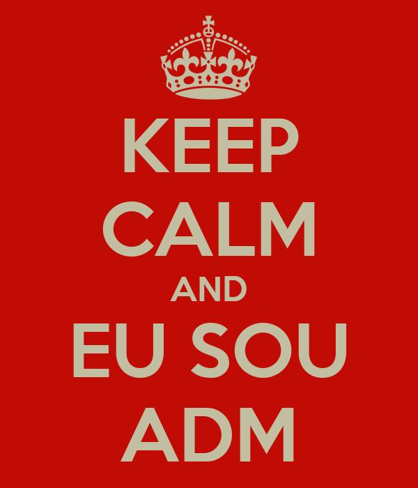 KEEP CALM AND EU SOU ADM