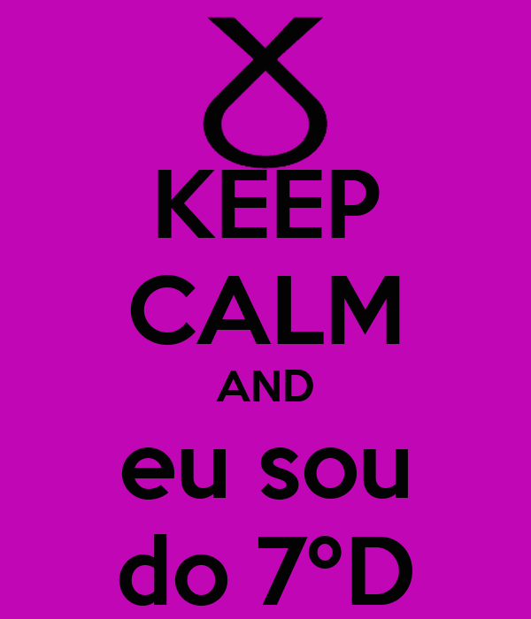 KEEP CALM AND eu sou do 7ºD