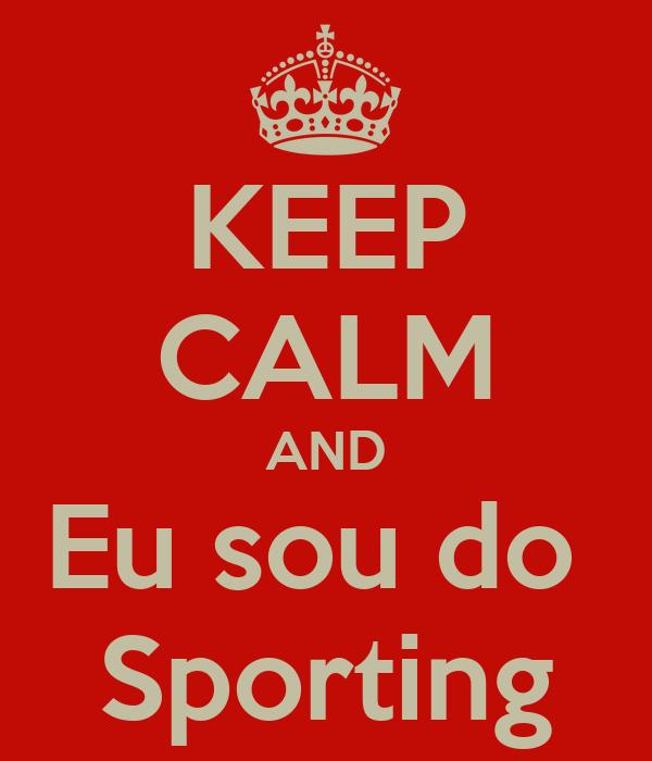 KEEP CALM AND Eu sou do  Sporting