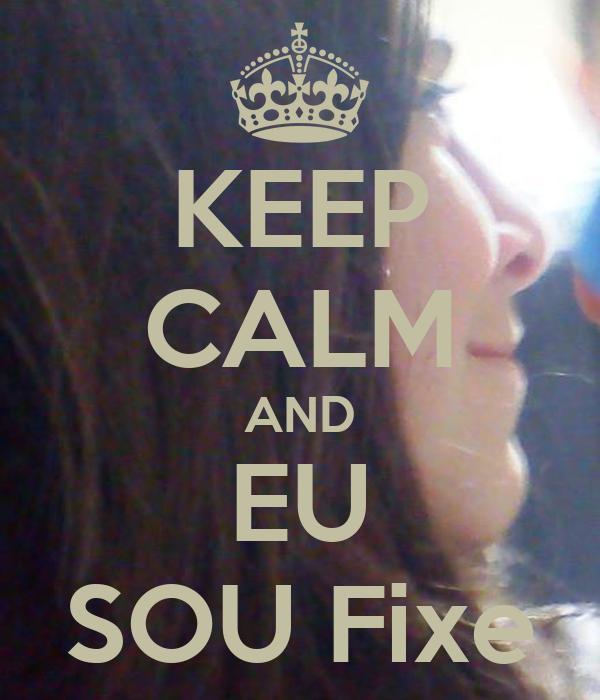 KEEP CALM AND EU SOU Fixe