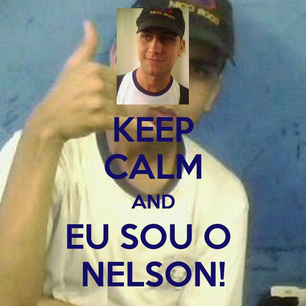 KEEP CALM AND EU SOU O  NELSON!