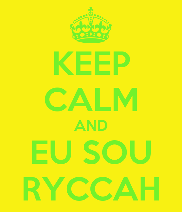 KEEP CALM AND EU SOU RYCCAH
