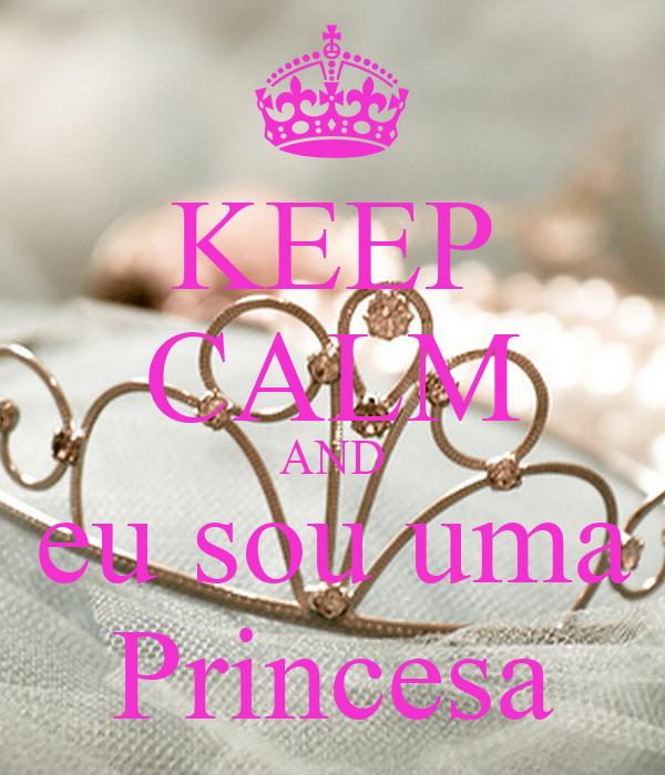 KEEP CALM AND eu sou uma Princesa