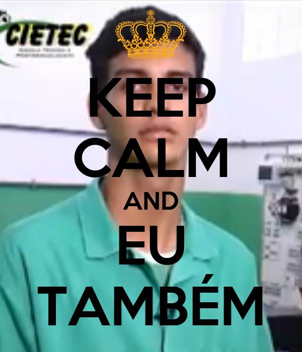 KEEP CALM AND EU TAMBÉM