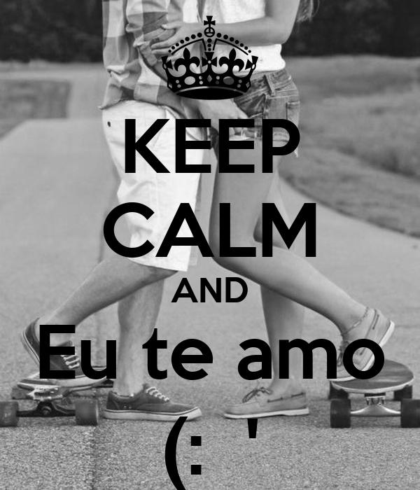 KEEP CALM AND Eu te amo (:  '