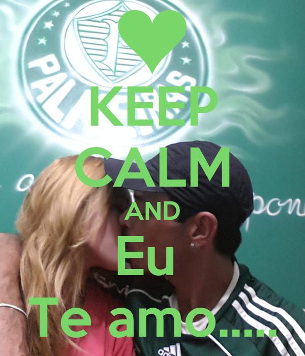 KEEP CALM AND Eu  Te amo.....