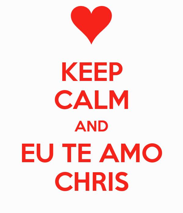 KEEP CALM AND EU TE AMO CHRIS