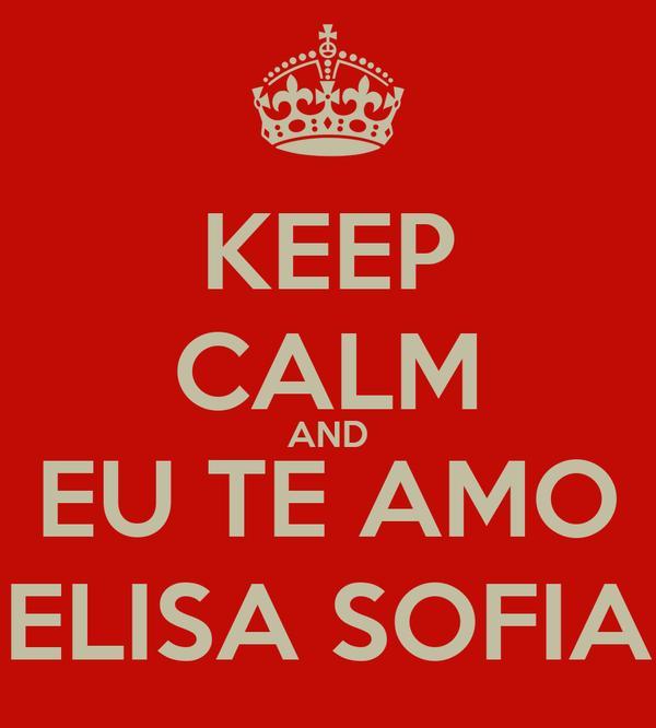 KEEP CALM AND EU TE AMO ELISA SOFIA