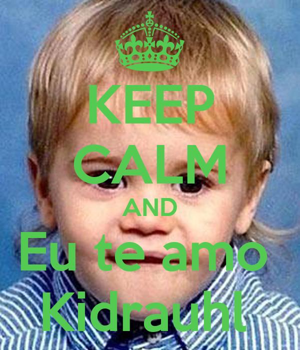 KEEP CALM AND Eu te amo  Kidrauhl