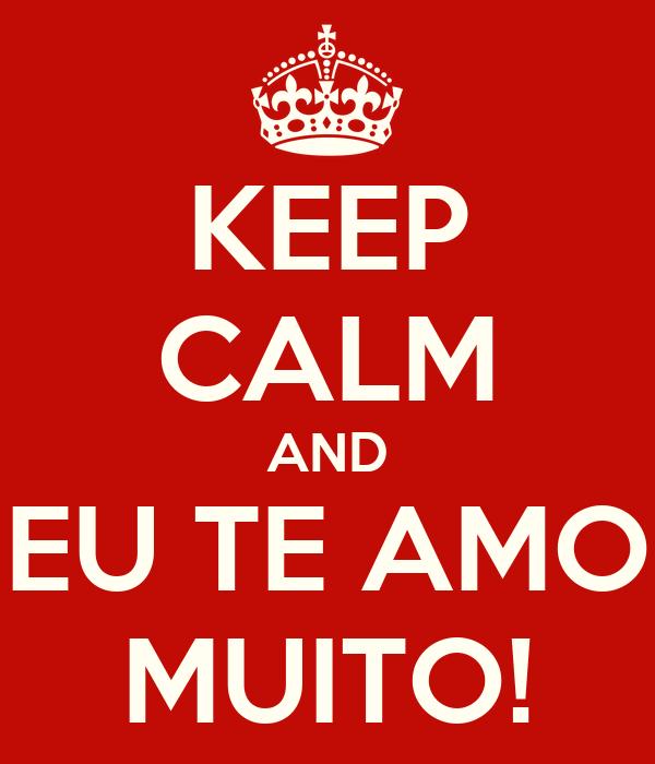 KEEP CALM AND EU TE AMO MUITO!