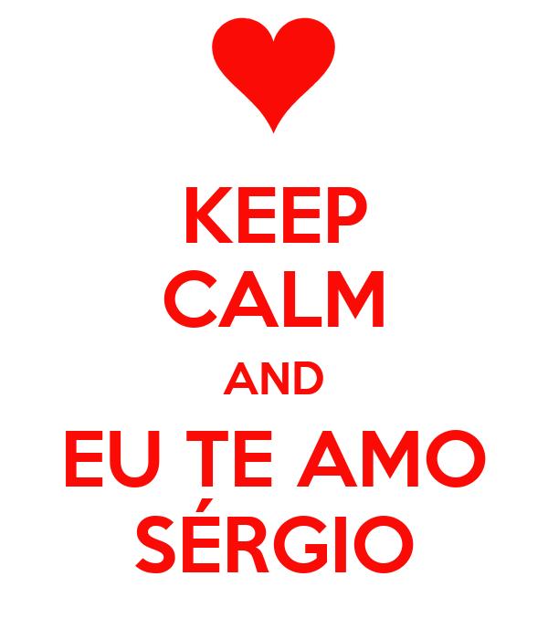 KEEP CALM AND EU TE AMO SÉRGIO