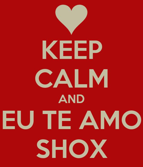 KEEP CALM AND EU TE AMO SHOX