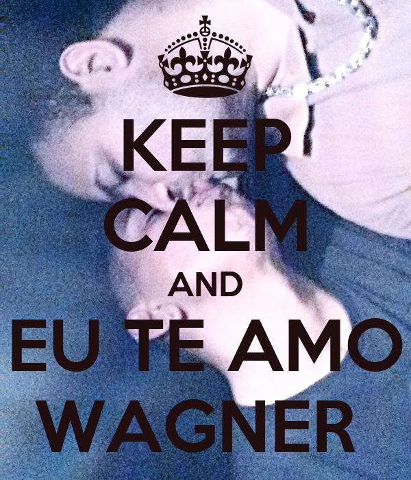 KEEP CALM AND EU TE AMO WAGNER