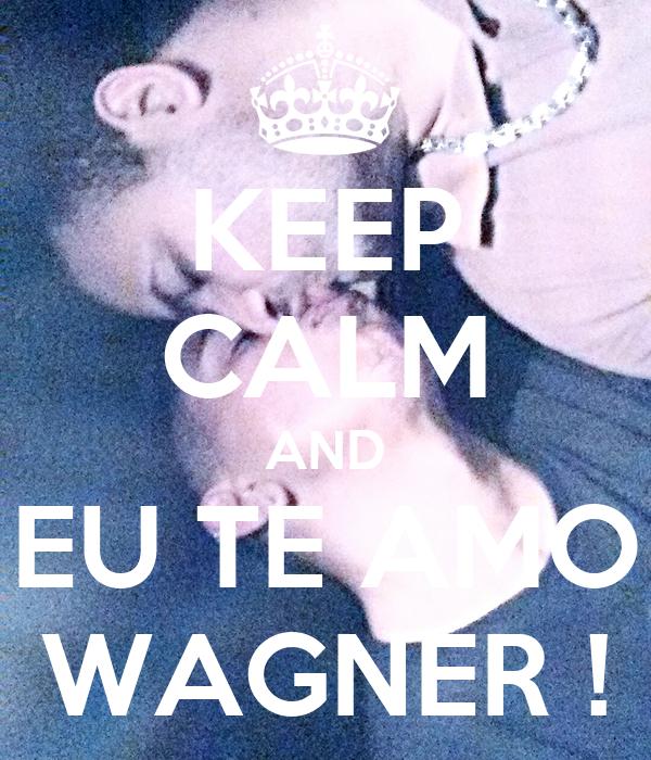 KEEP CALM AND EU TE AMO WAGNER !