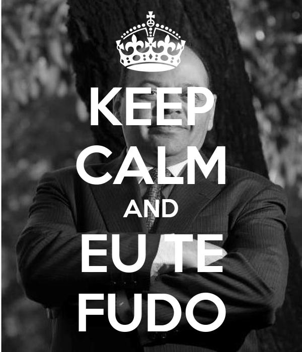 KEEP CALM AND EU TE FUDO