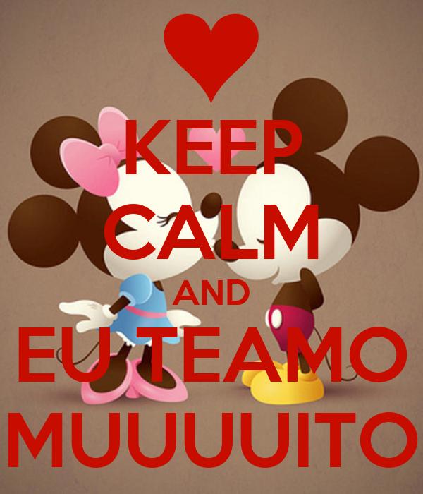 KEEP CALM AND EU TEAMO MUUUUITO