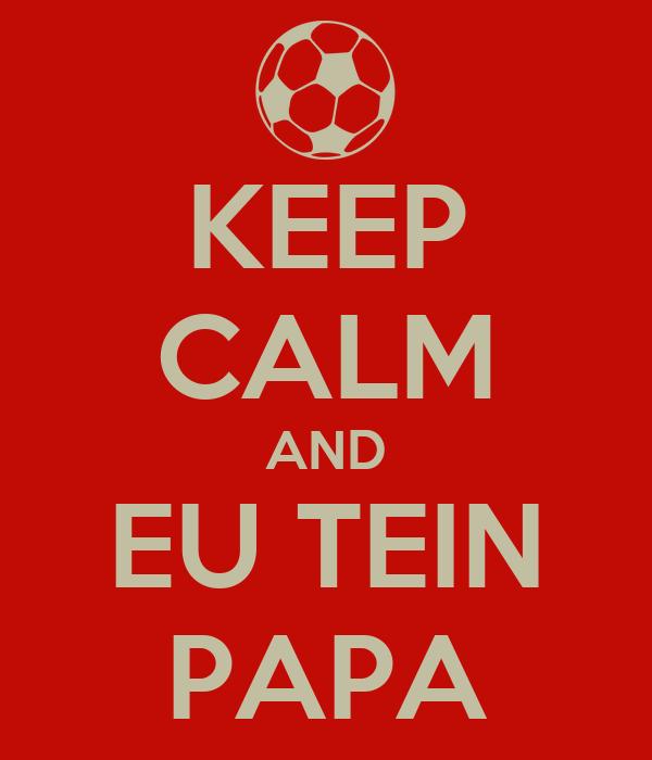 KEEP CALM AND EU TEIN PAPA