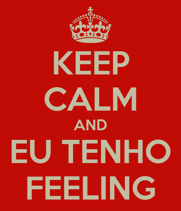 KEEP CALM AND EU TENHO FEELING