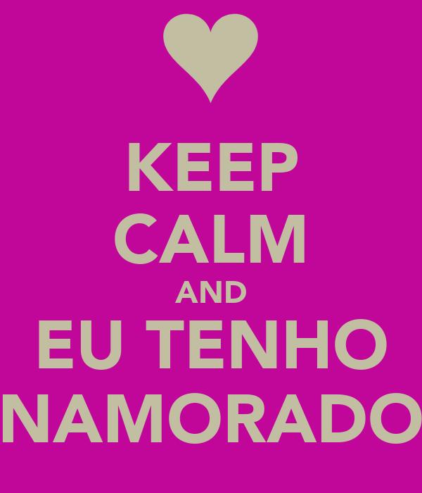 KEEP CALM AND EU TENHO NAMORADO
