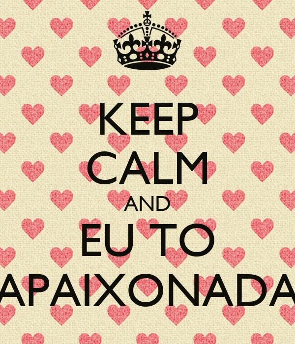 KEEP CALM AND EU TO APAIXONADA