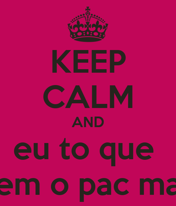 KEEP CALM AND eu to que  nem o pac man