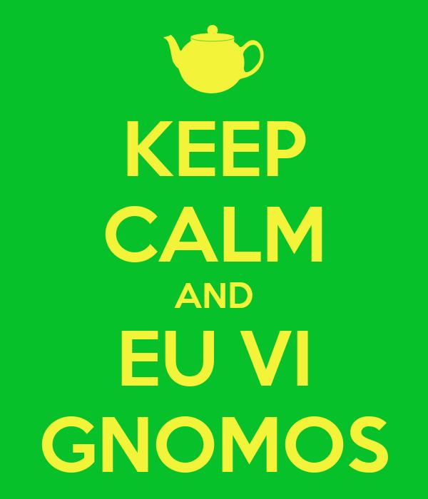 KEEP CALM AND EU VI GNOMOS