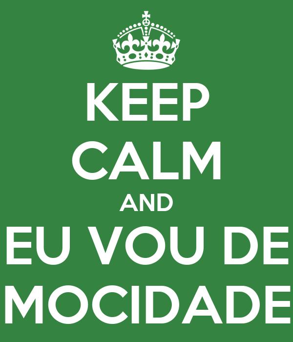 KEEP CALM AND EU VOU DE MOCIDADE