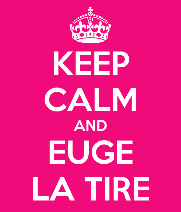 KEEP CALM AND EUGE LA TIRE