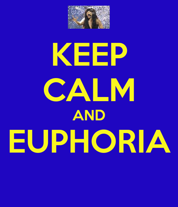KEEP CALM AND EUPHORIA