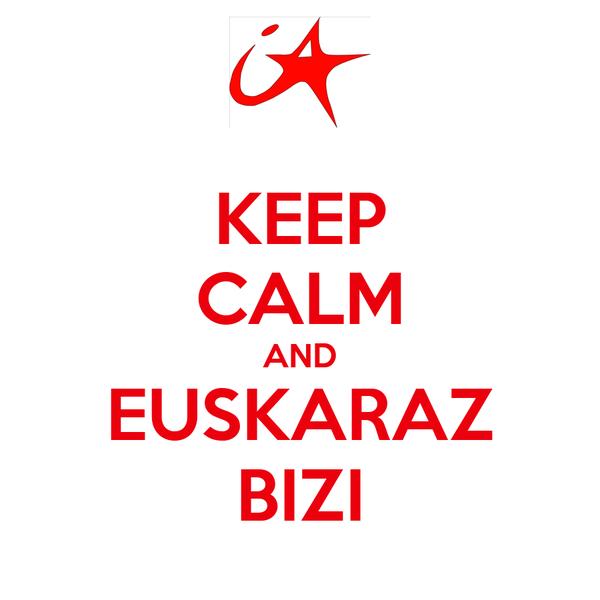 KEEP CALM AND EUSKARAZ BIZI