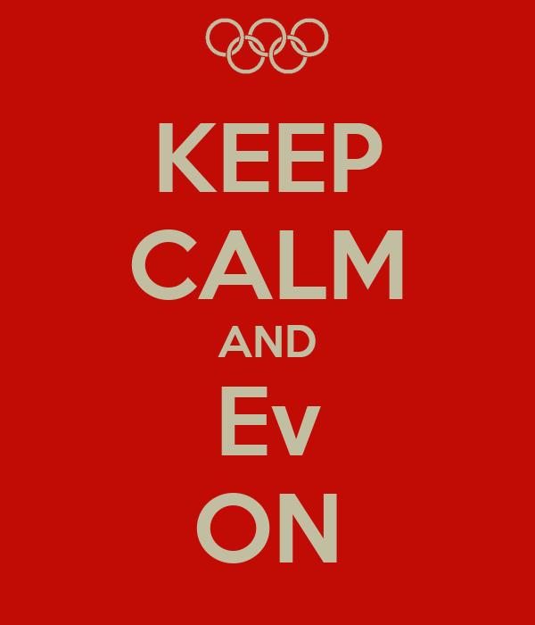 KEEP CALM AND Ev ON