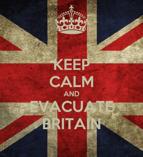 KEEP CALM AND EVACUATE BRITAIN