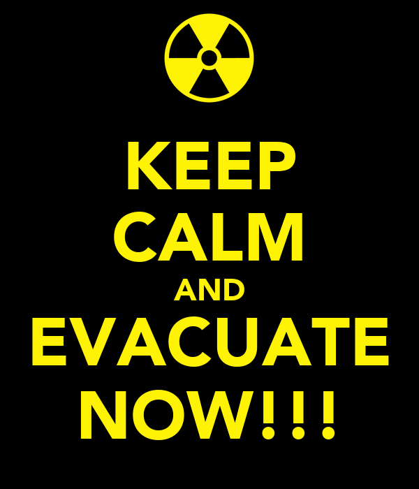 KEEP CALM AND EVACUATE NOW!!!