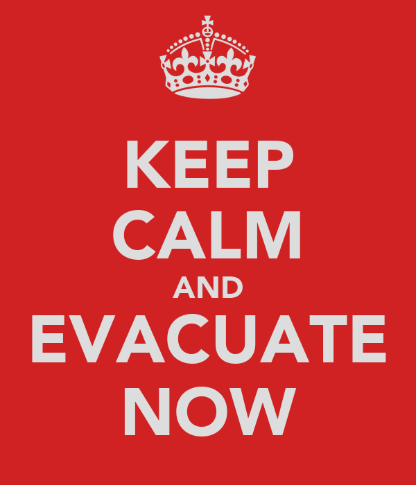KEEP CALM AND EVACUATE NOW