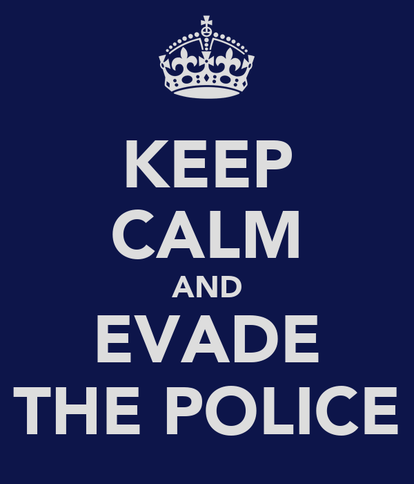KEEP CALM AND EVADE THE POLICE