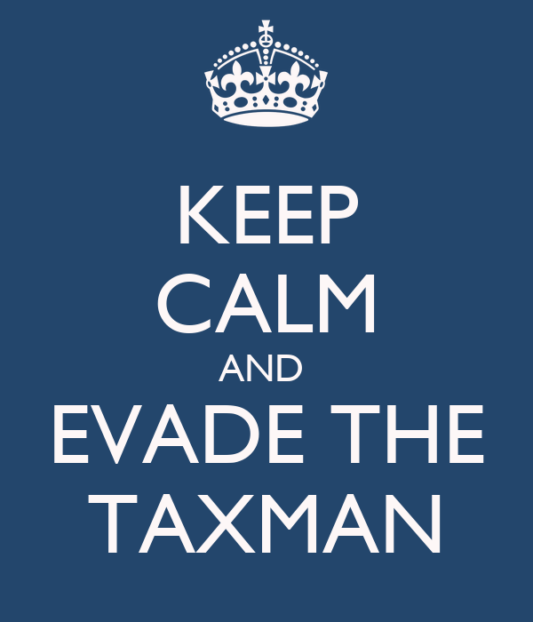 KEEP CALM AND  EVADE THE TAXMAN