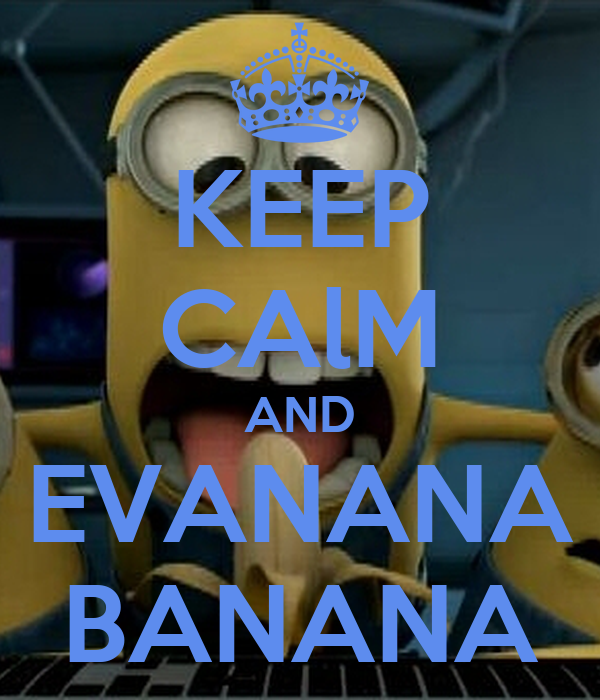 KEEP CAlM AND EVANANA BANANA