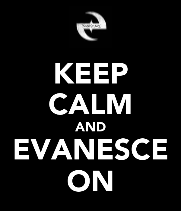 KEEP CALM AND EVANESCE ON
