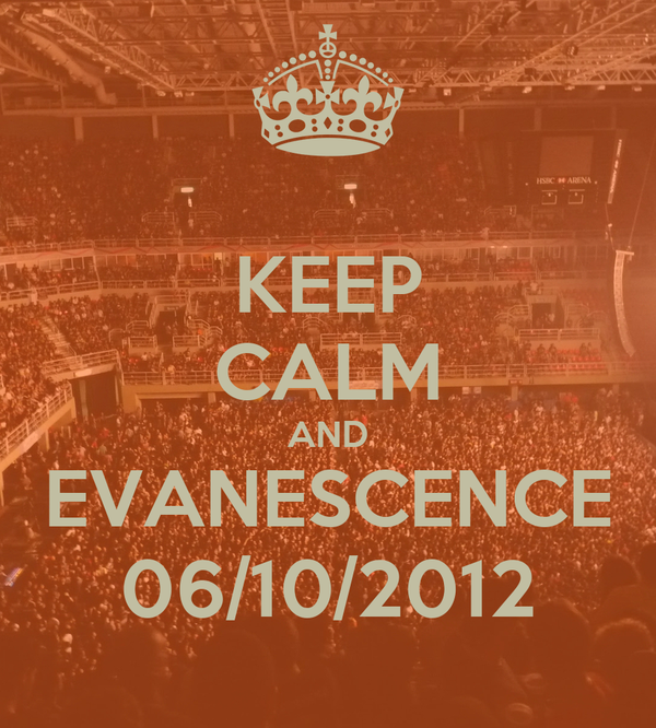 KEEP CALM AND EVANESCENCE 06/10/2012