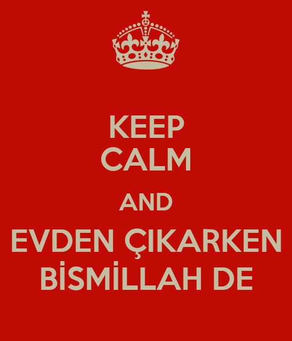KEEP CALM AND EVDEN ÇIKARKEN BİSMİLLAH DE