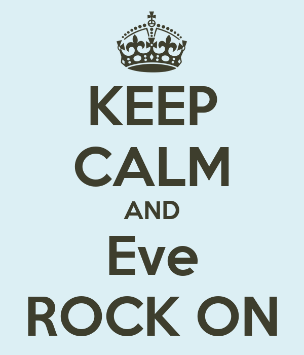 KEEP CALM AND Eve ROCK ON