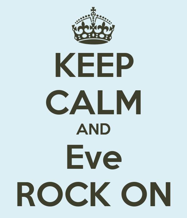KEEP CALM AND Eve ROCK ON