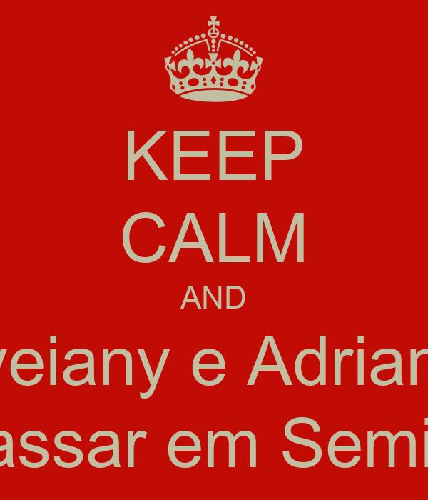 KEEP CALM AND Eveiany e Adriana  vão passar em Semiologia